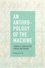 Image for An anthropology of the machine: Tokyo's commuter train network