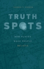 Image for Truth-Spots: How Places Make People Believe