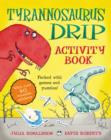 Image for Tyrannosaurus Drip Activity Book