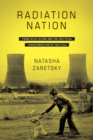 Image for Radiation Nation: Three Mile Island and the Political Transformation of the 1970s