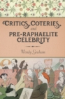 Image for Critics, coteries, and Pre-Raphaelite celebrity