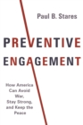 Image for Preventive engagement: how America can avoid war, stay strong, and keep the peace