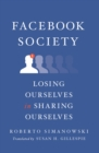 Image for Facebook society: losing ourselves in sharing ourselves