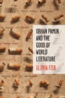 Image for Orhan Pamuk and the good of world literature