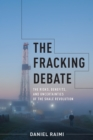 Image for The fracking debate: the risks, benefits, and uncertainties of the shale revolution