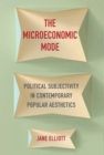 Image for Microeconomic Mode: Political Subjectivity in Contemporary Popular Aesthetics