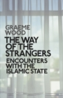 Image for The way of the strangers  : encounters with the Islamic State