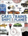 Image for Cars, trains, ships & planes: a visual encyclopedia of every vehicle