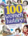 Image for 100 women who made history  : remarkable women who shaped our world