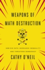 Image for Weapons of math destruction  : how big data increases inequality and threatens democracy