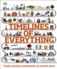 Image for Timelines of everything  : from woolly mammoths to world wars