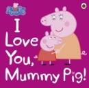 Image for I love you, Mummy Pig!
