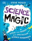 Image for Science is magic  : amaze your friends with spectacular science experiments