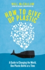 Image for How to give up plastic  : a guide to saving the world, one plastic bottle at a time