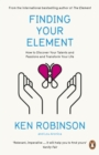 Image for Finding your element  : how to discover your talents and passions and transform your life