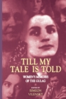 Image for Till my tale is told  : women's memoirs of the Gulag