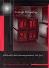 Image for Strategic computing  : DARPA and the quest for machine intelligence, 1983-1993