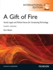 Image for A gift of fire  : social, legal, and ethical issues for computing technology
