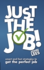 Image for Just the job!: smart and fast strategies to get the perfect job
