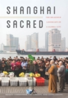 Image for Shanghai sacred: the religious landscape of a global city