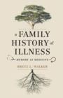 Image for A family history of illness: a memoir of a Montana life