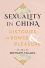 Image for Sexuality in China: histories of power and pleasure