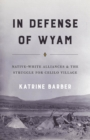 Image for In defense of Wyam: native-white alliances and the struggle for Celilo Village