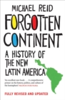 Image for Forgotten continent: a history of the New Latin America