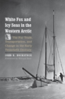 Image for White Fox and Icy Seas in the Western Arctic: The Fur Trade, Transportation, and Change in the Early Twentieth Century