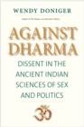 Image for Against Dharma: Dissent in the Ancient Indian Sciences of Sex and Politics