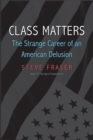 Image for Class Matters: The Strange Career of an American Delusion