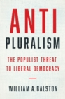 Image for Anti-Pluralism: The Populist Threat to Liberal Democracy