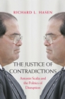 Image for The Justice of Contradictions: Antonin Scalia and the Politics of Disruption