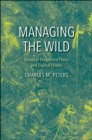 Image for Managing the Wild: Stories of People and Plants and Tropical Forests