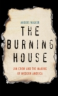 Image for The Burning House: Jim Crow and the Making of Modern America
