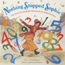 Image for Nothing stopped Sophie  : a story of math and impossible dreams