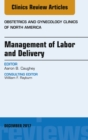 Image for Management of Labor and Delivery, An Issue of Obstetrics and Gynecology Clinics, E-Book : Volume 44-4