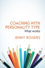 Image for Coaching with Personality Type: What Works : What works