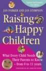 Image for Raising happy children  : what every child needs their parents to know - from 0 to 11 years