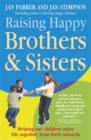 Image for Raising happy brothers and sisters  : helping our children enjoy life together, from birth onwards