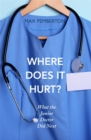 Image for Where does it hurt?  : what the junior doctor did next