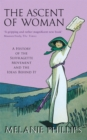 Image for The ascent of woman  : a history of the suffragette movement and the ideas behind it