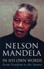 Image for Nelson Mandela in his own words  : from freedom to the future