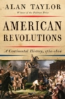 Image for American revolutions  : a continental history, 1750-1804