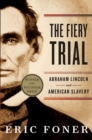 Image for The fiery trial  : Abraham Lincoln and American slavery