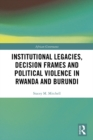 Image for Institutional legacies, decision frames and political violence in Rwanda and Burundi : 4