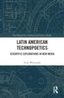 Image for Latin American technopoetics: scientific explorations in new media