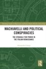 Image for Machiavelli and political conspiracies: the struggle for power in the Italian Renaissance