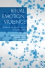 Image for Ritual, emotion, violence: studies on the micro-sociology of Randall Collins