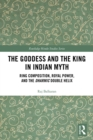 Image for The goddess and the king in Indian myth: ring composition, royal power and the dharmic double helix